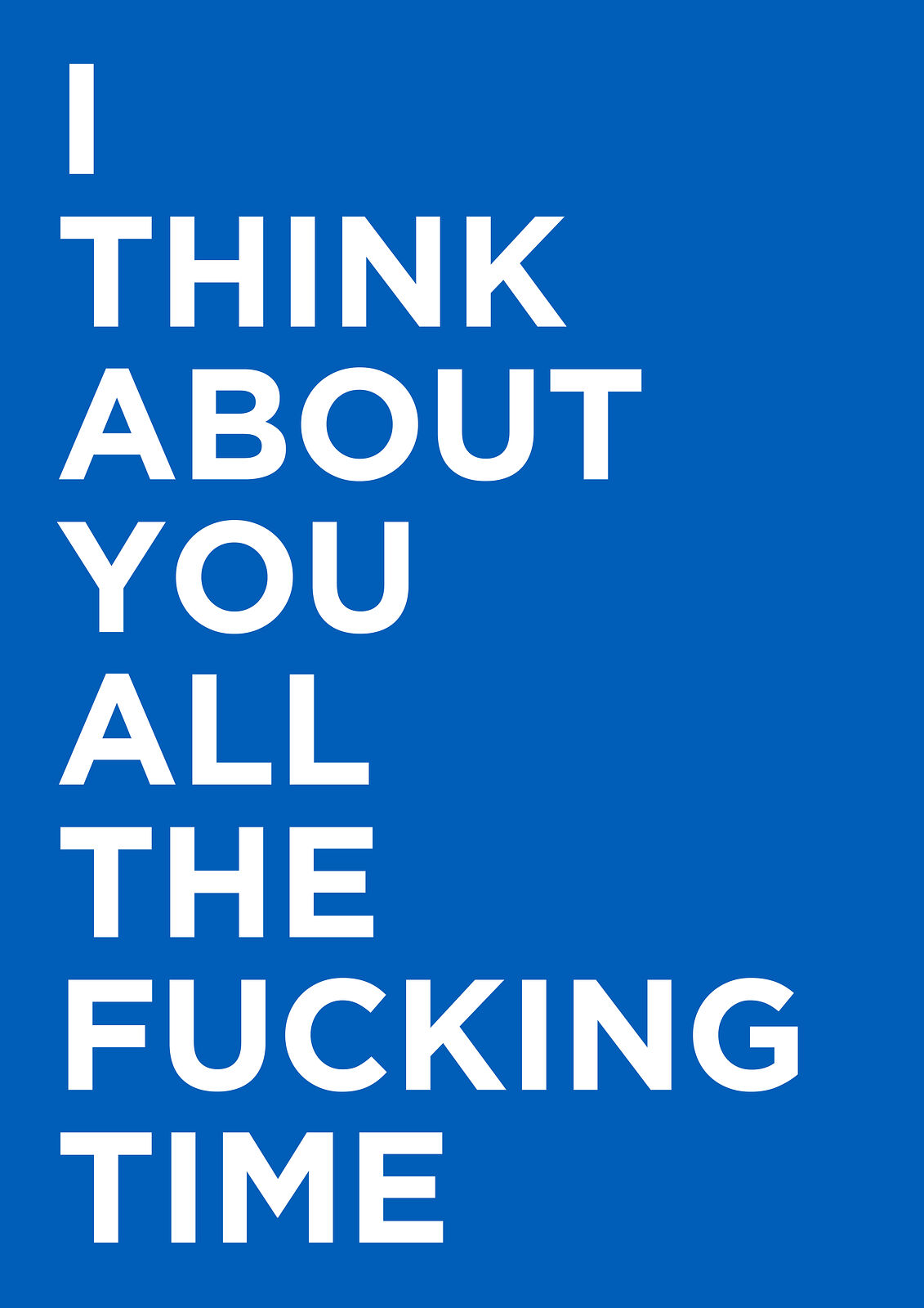 I Think About You All The Fucking Time - Charity Edition Screenprint